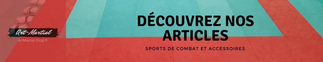 Découvrez nos articles Sports de Combat et Accessoires